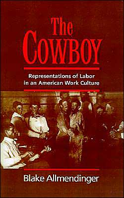 The Cowboy: Representations of Labor in an American Work Culture written by Blake Allmendinger