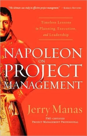 Napoleon on Project Management: Timeless Lessons in Planning, Execution, and Leadership book written by Manas, Jerry