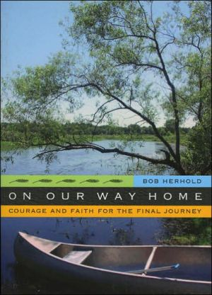 On Our Way Home: Courage and Faith for the Final Journey book written by Bob M. Herhold