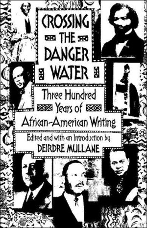 Crossing the Danger Water: Three Hundred Years of African-American Writing written by Deirdre Mullane