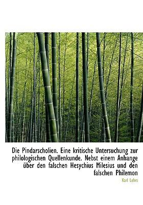 Die Pindarscholien. Eine Kritische Untersuchung Zur Philologischen Quellenkunde. Nebst Einem Anhange book written by Lehrs