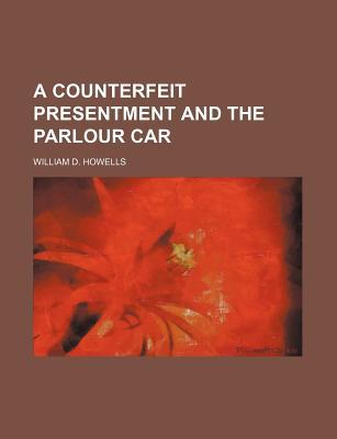 A Counterfeit Presentment and the Parlour Car written by Howells, William Dean