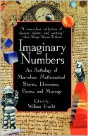 Imaginary Numbers: An Anthology of Marvelous Mathematical Stories, Diversions, Poems, and Musings book written by William Frucht