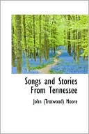 Songs and Stories from Tennessee book written by John Trotwood Moore
