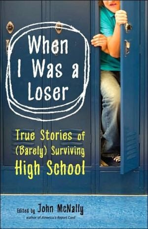 When I Was a Loser: True Stories of (Barely) Surviving High School by Today's Top Writers written by John McNally