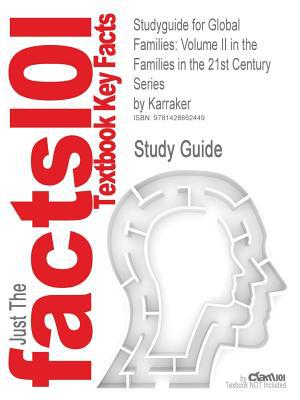 Outlines & Highlights for Global Families: Volume II in the Families in the 21st Century Series by Karraker, ISBN: 0205503233 written by Cram101 Textbook Reviews
