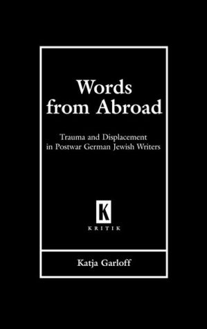 Words from Abroad: Trauma and Displacement in Postwar German Jewish Writers book written by Katja Garloff