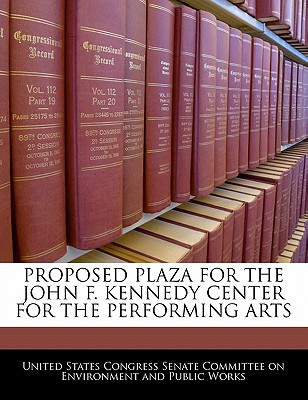 Proposed Plaza for the John F. Kennedy Center for the Performing Arts written by United States Congress Senate Committee