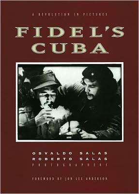 Fidel's Cuba: A Revolution in Pictures book written by Osvaldo Salas