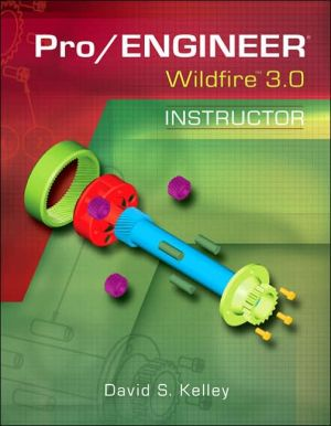 Pro/Engineer Wildfire 3.0 Instructor book written by David S. Kelley
