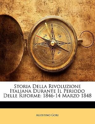 Storia Della Rivoluzione Italiana Durante Il Periodo Delle Riforme: 1846-14 Marzo 1848 book written by Gori, Agostino