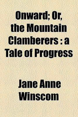 Onward; Or, the Mountain Clamberers: A Tale of Progress book written by Winscom, Jane Anne
