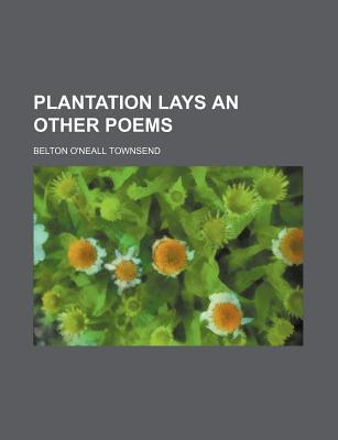 Plantation Lays an Other Poems book written by Townsend, Belton O'Neall