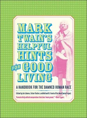Mark Twain's Helpful Hints for Good Living: A Handbook for the Damned Human Race book written by Mark Twain