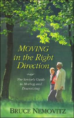 Moving in the Right Direction: The Senior's Guide to Moving and Downsizing book written by Bruce Nemovitz
