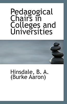 Pedagogical Chairs in Colleges and Universities book written by B. a. (Burke Aaron), Hinsdale
