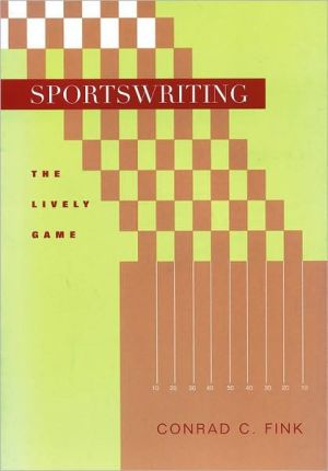 Sportswriting: The Lively Game book written by Conrad C. Fink