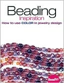 Beading Inspiration: How to Use Color in Jewelry Design written by Editors of Bead&Button magazine