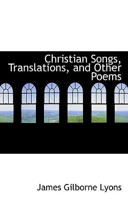Christian Songs, Translations, and Other Poems book written by Lyons, James Gilborne