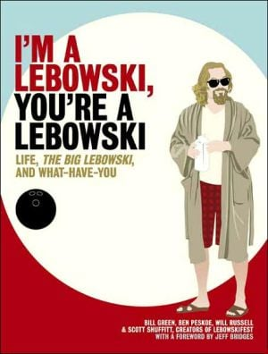 """I'm a Lebowski, You're a Lebowski: Life, """"The Big Lebowski,"""" and What-Have-You book written by Bill Green"""