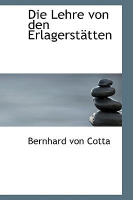 Die Lehre Von Den Erlagerst Tten book written by Cotta, Bernhard Von