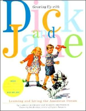 Growing up with Dick and Jane: Learning and Living the American Dream book written by Carole Kismaric