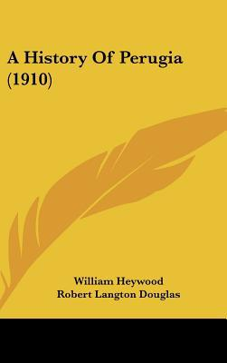 A History Of Perugia (1910) written by William Heywood