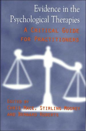 Evidence in the Psychological Therapies: A Critical Guide for Practitioners book written by Chris Mace