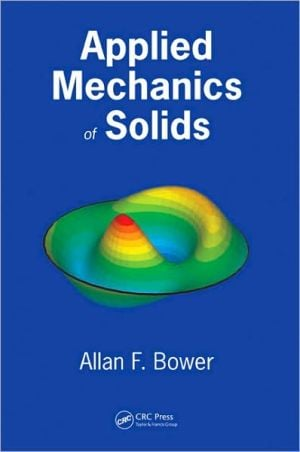 Applied Mechanics of Solids book written by Allan F. Bower