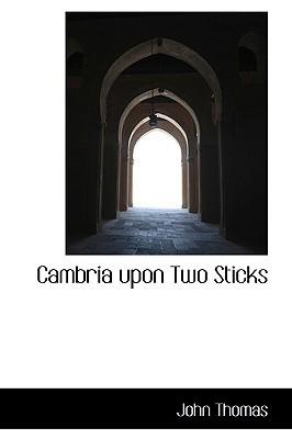 Cambria Upon Two Sticks book written by Thomas, John