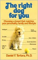 Right Dog for You: Choosing a breed that matches your personality, family and lifestyle book written by Daniel F. Tortora