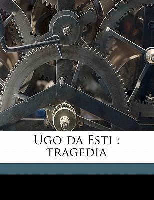 Ugo Da Esti: Tragedia book written by Selvaggio, Ugo