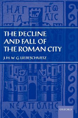 The Decline and Fall of the Roman City book written by J.H.W.G. Liebeschuetz