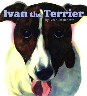 Ivan the Terrier book written by Peter Catalanotto