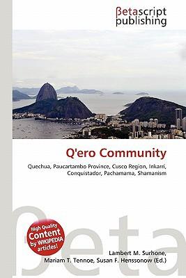 Q'Ero Community written by Surhone, Lambert M. , Tennoe, Mariam T. , Henssonow, Susan F.