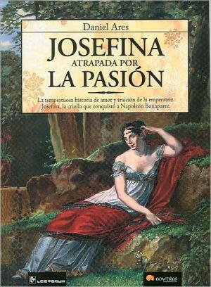Josefina: Atrapada por la pasion (Josephine: Trapped by Passion) book written by Daniel Ares