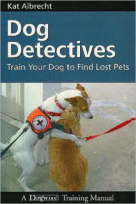 Dog Detectives: Train Your Dog to Find Lost Pets written by Kat Albrecht