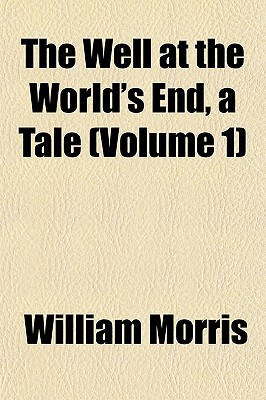 The Well at the World's End, a Tale (Volume 1) book written by Morris, William