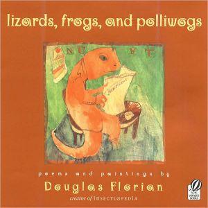 Lizards, Frogs, And Polliwogs book written by Douglas Florian