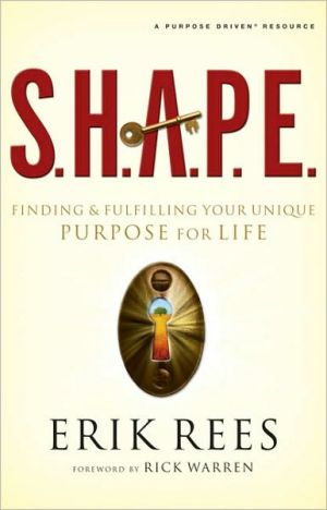 S.H.A.P.E.: Finding and Fulfilling Your Unique Purpose for Life book written by Erik Rees
