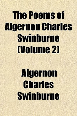 The Poems of Algernon Charles Swinburne (Volume 2) written by Swinburne, Algernon Charles