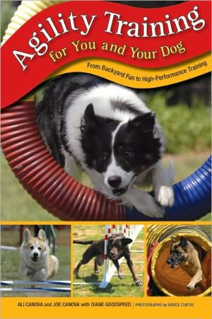 Agility Training for You and Your Dog: From Backyard Fun to High-Performance Training book written by Ali Canova