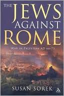 The Jews Against Rome: War in Palestine AD 66-73 book written by Susan Sorek