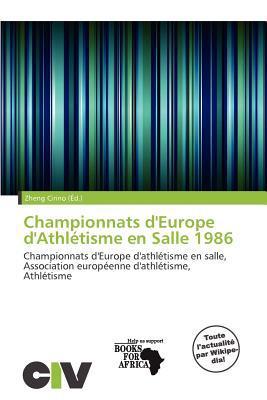 Championnats D'Europe D'Athl Tisme En Salle 1986 written by Zheng Cirino