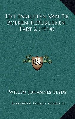 Het Insluiten Van de Boeren-Republieken, Part 2 (1914) book written by Leyds, Willem Johannes