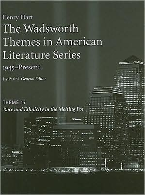 The Wadsworth Themes American Literature Series, 1945-Present, Theme 17: Race and Ethnicity in the Melting Pot written by Jay Parini