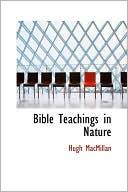 Bible Teachings In Nature book written by Hugh Macmillan