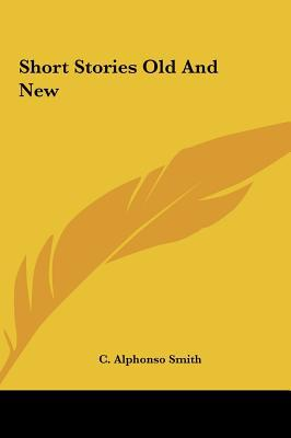 Short Stories Old and New written by Smith, C. Alphonso