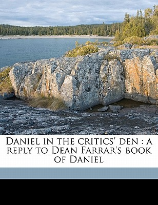 Daniel in the Critics' Den: A Reply to Dean Farrar's Book of Daniel book written by Anderson, Robert , Farrar, Frederic William