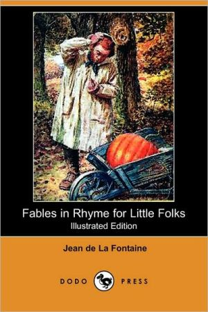 Fables in Rhyme for Little Folks (Illustrated Edition) (Dodo Press) written by Jean de La Fontaine